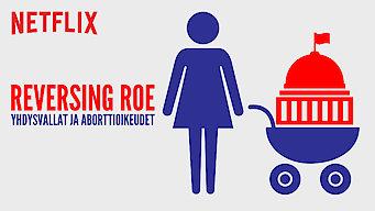 Reversing Roe: Yhdysvallat ja aborttioikeudet (2018)